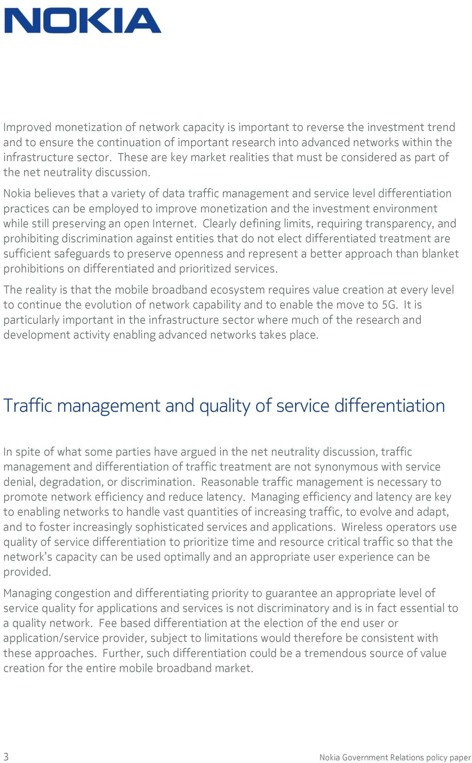 Nokia believes that a variety of data traffic management and service level differentiation practices can be employed to improve monetization and the investment environment while still preserving an