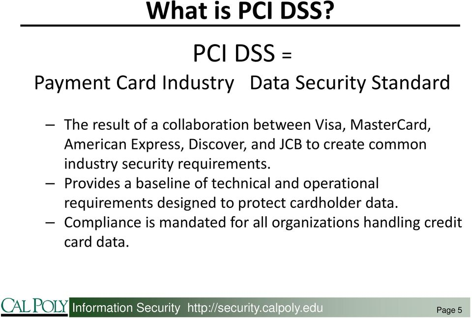 MasterCard, American Express, Discover, and JCB to create common industry security requirements.