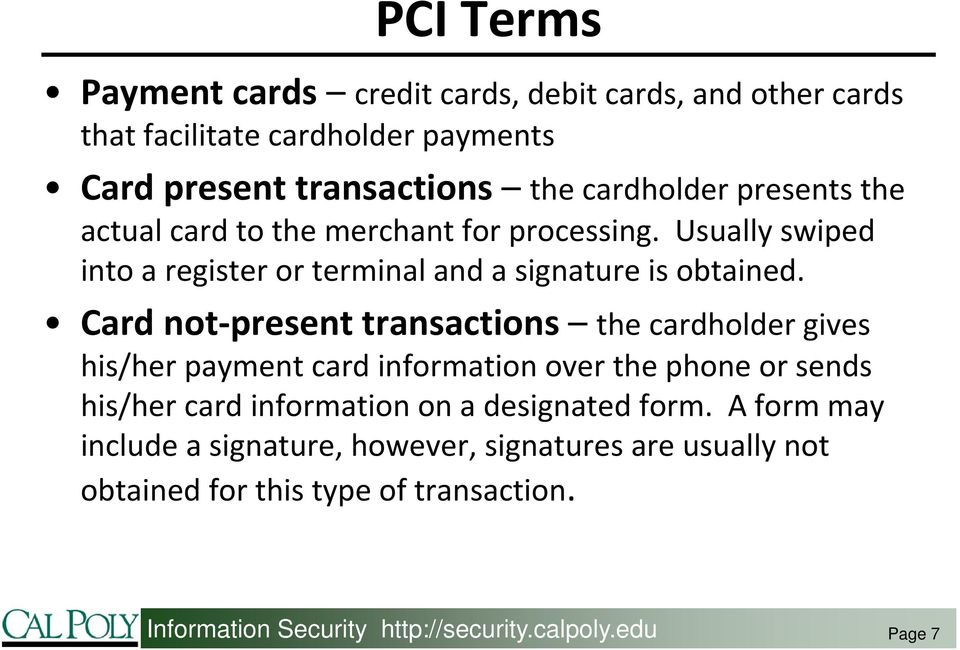 Card not present transactions the cardholder gives his/her payment card information over the phone or sends his/her card information on a