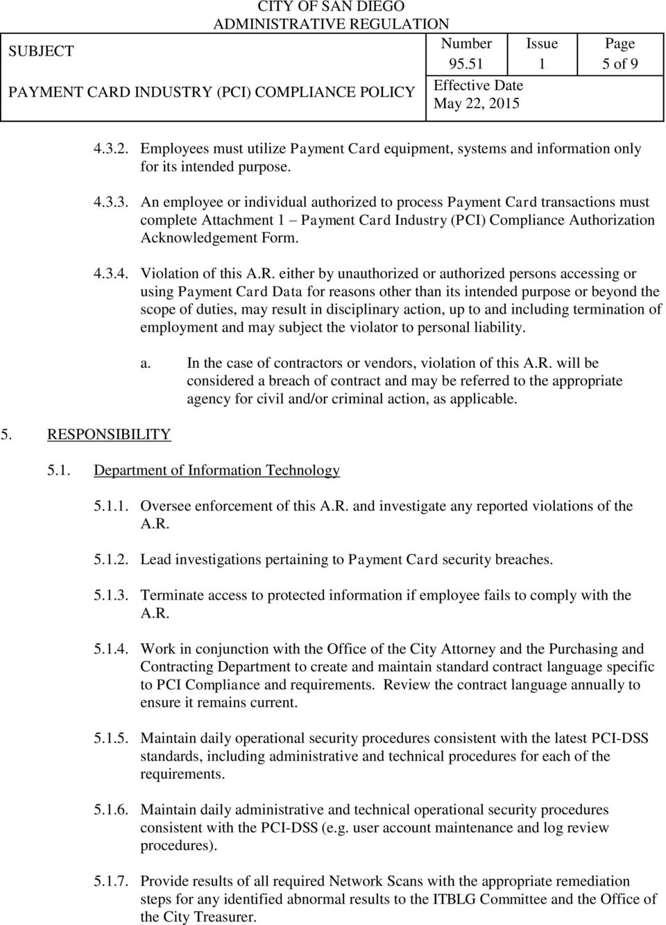 3. An employee or individual authorized to process Payment Card transactions must complete Attachment Payment Card Industry (PCI) Compliance Authorization Acknowledgement Form. 4.3.4. Violation of this A.
