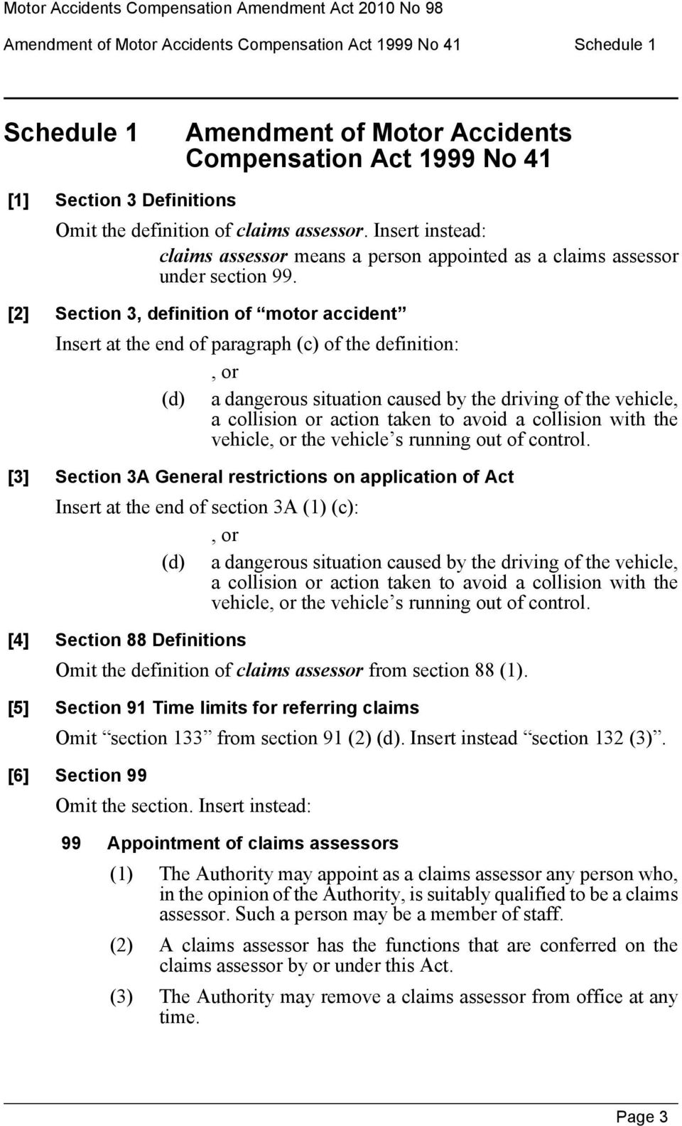 [2] Section 3, definition of motor accident Insert at the end of paragraph (c) of the definition:, or (d) a dangerous situation caused by the driving of the vehicle, a collision or action taken to