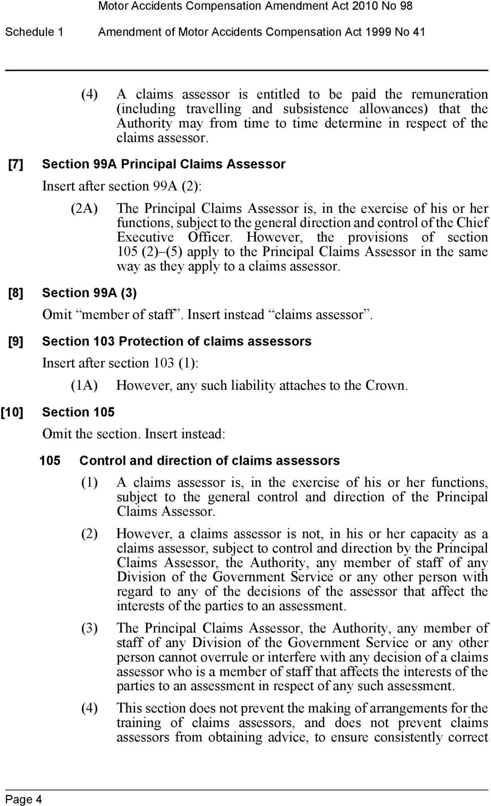 [7] Section 99A Principal Claims Assessor Insert after section 99A (2): (2A) The Principal Claims Assessor is, in the exercise of his or her functions, subject to the general direction and control of