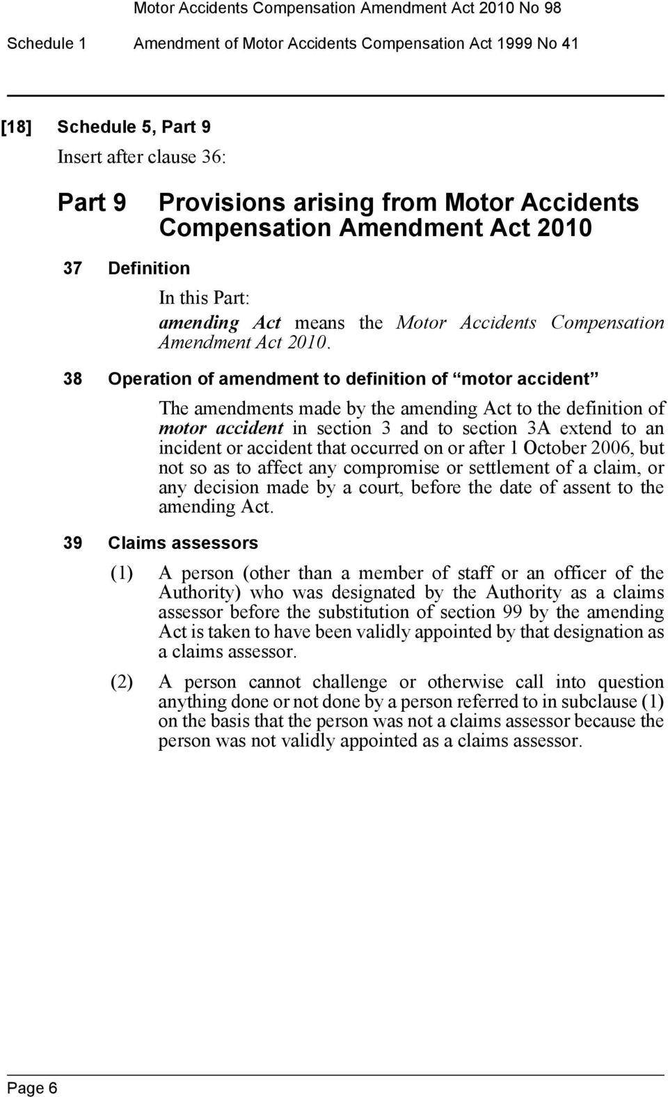 38 Operation of amendment to definition of motor accident The amendments made by the amending Act to the definition of motor accident in section 3 and to section 3A extend to an incident or accident