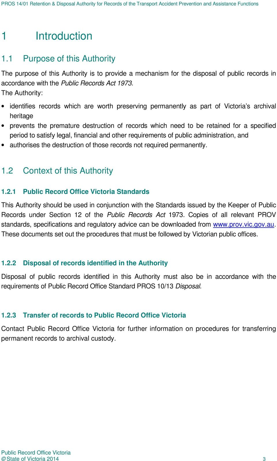 specified period to satisfy legal, financial and other requirements of public administration, and authorises the destruction of those records not required permanently. 1.2 Context of this Authority 1.