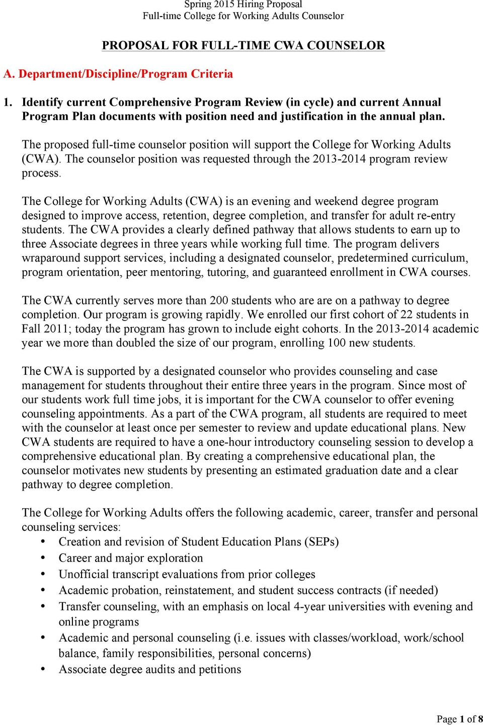 The proposed full-time counselor position will support the College for Working Adults (CWA). The counselor position was requested through the 2013-2014 program review process.