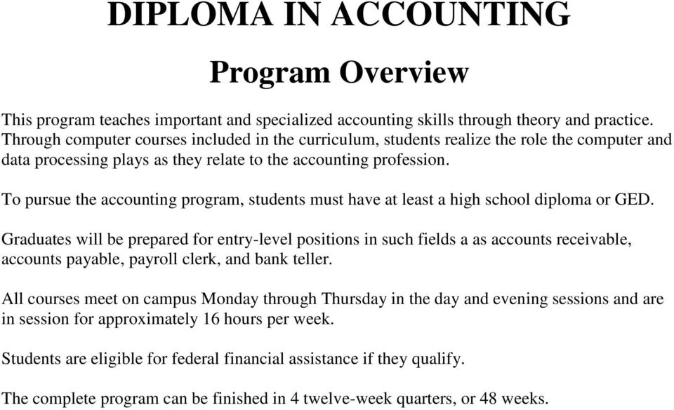 To pursue the accounting program, students must have at least a high school diploma or GED.