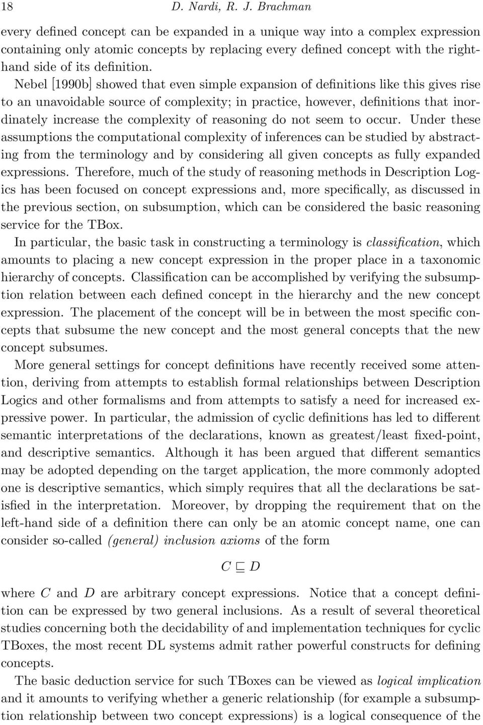 Nebel [1990b] showed that even simple expansion of definitions like this gives rise to an unavoidable source of complexity; in practice, however, definitions that inordinately increase the complexity