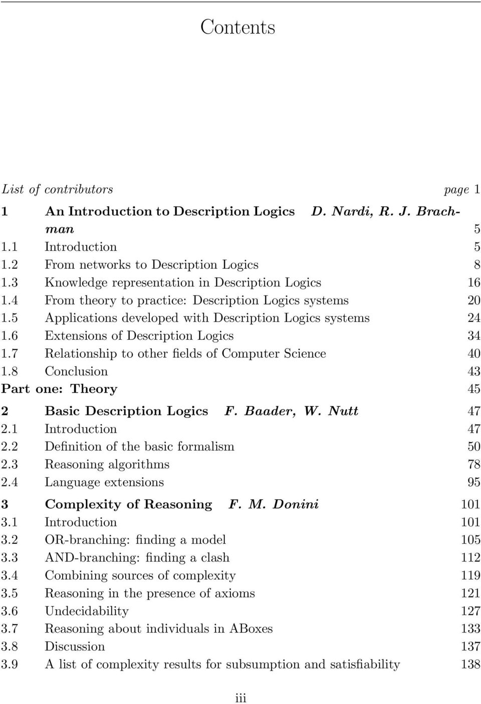 6 Extensions of Description Logics 34 1.7 Relationship to other fields of Computer Science 40 1.8 Conclusion 43 Part one: Theory 45 2 Basic Description Logics F. Baader, W. Nutt 47 2.