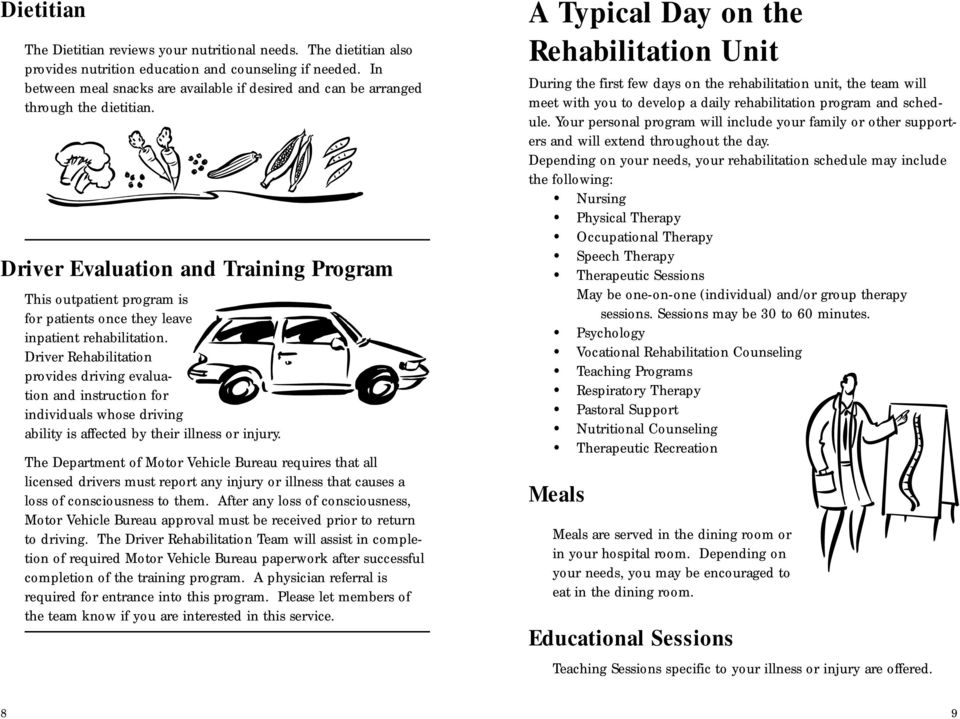 Driver Evaluation and Training Program This outpatient program is for patients once they leave inpatient rehabilitation.