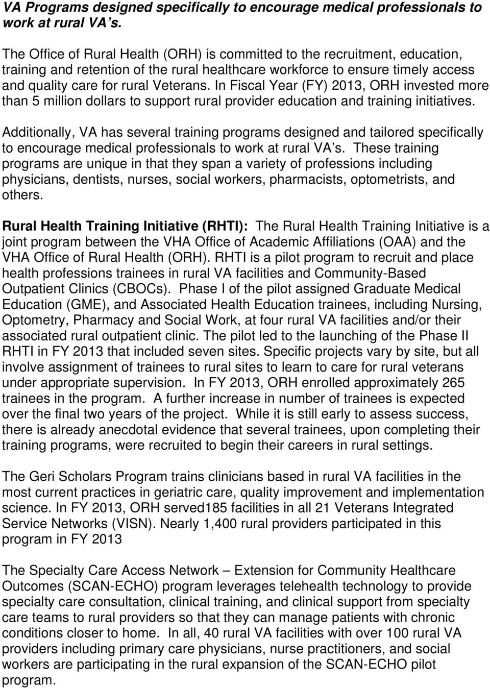 In Fiscal Year (FY) 2013, ORH invested more than 5 million dollars to support rural provider education and training initiatives.