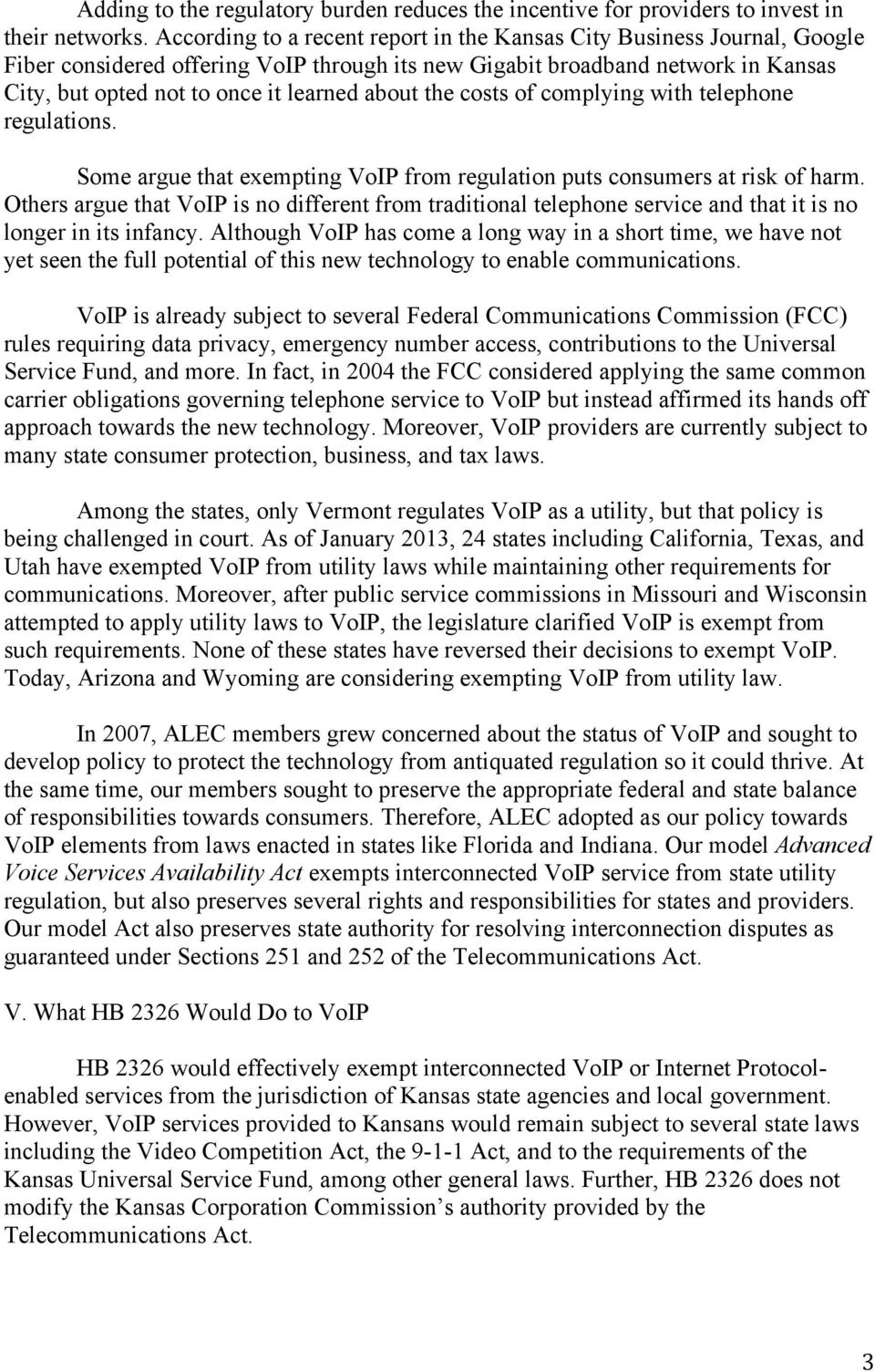 about the costs of complying with telephone regulations. Some argue that exempting VoIP from regulation puts consumers at risk of harm.