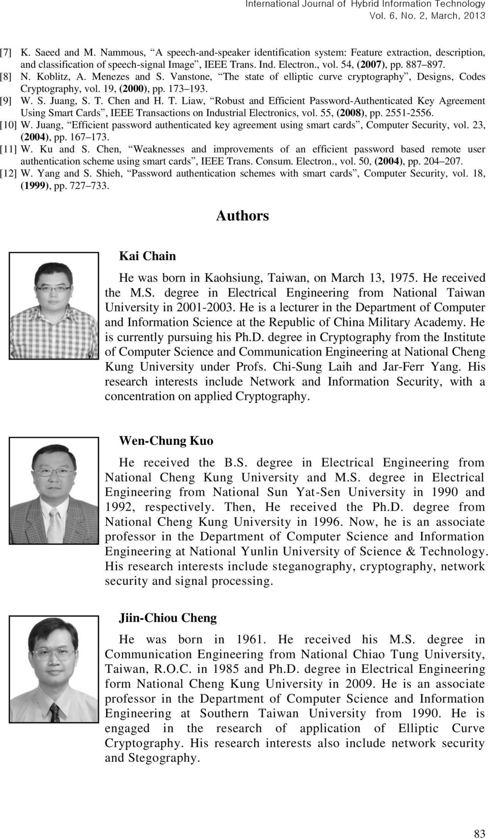 55, (2008), pp. 2551-2556. [10] W. Juang, Effcent password authentcated key agreement usng smart cards, Computer Securty, vol. 23, (2004), pp. 167 173. [11] W. Ku and S.
