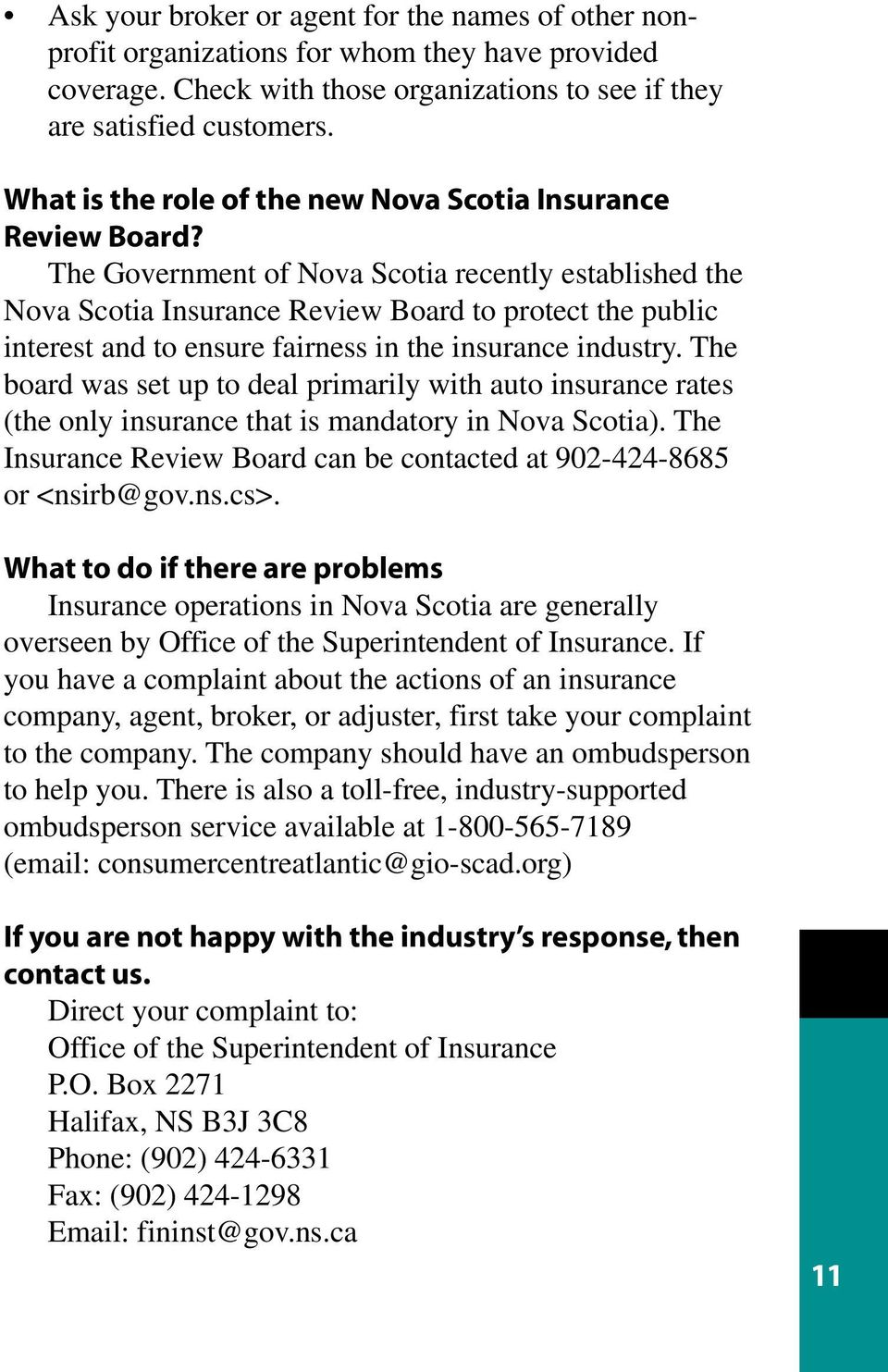 The Government of Nova Scotia recently established the Nova Scotia Insurance Review Board to protect the public interest and to ensure fairness in the insurance industry.