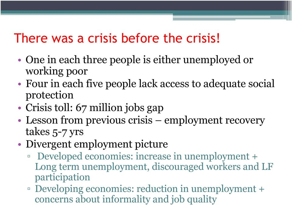 protection Crisis toll: 67 million jobs gap Lesson from previous crisis employment recovery takes 5-7 yrs Divergent