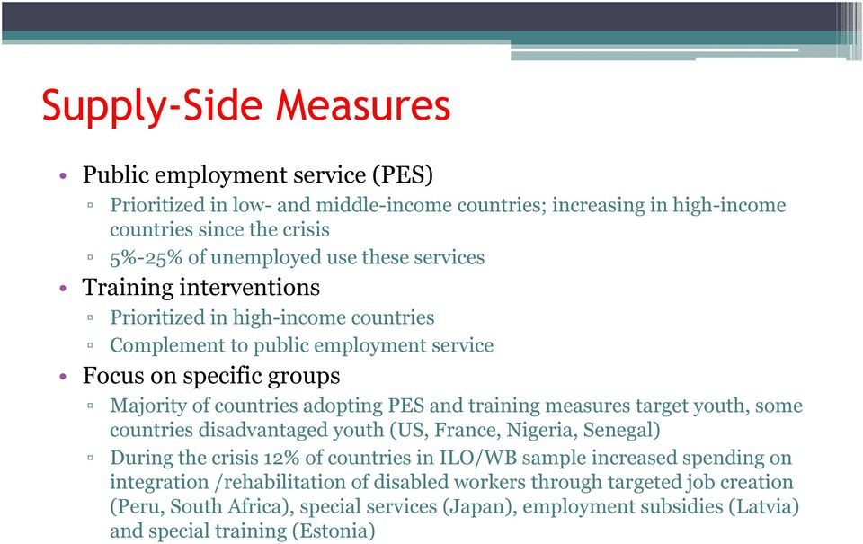 training measures target youth, some countries disadvantaged youth (US, France, Nigeria, Senegal) During the crisis 12% of countries in ILO/WB sample increased spending on