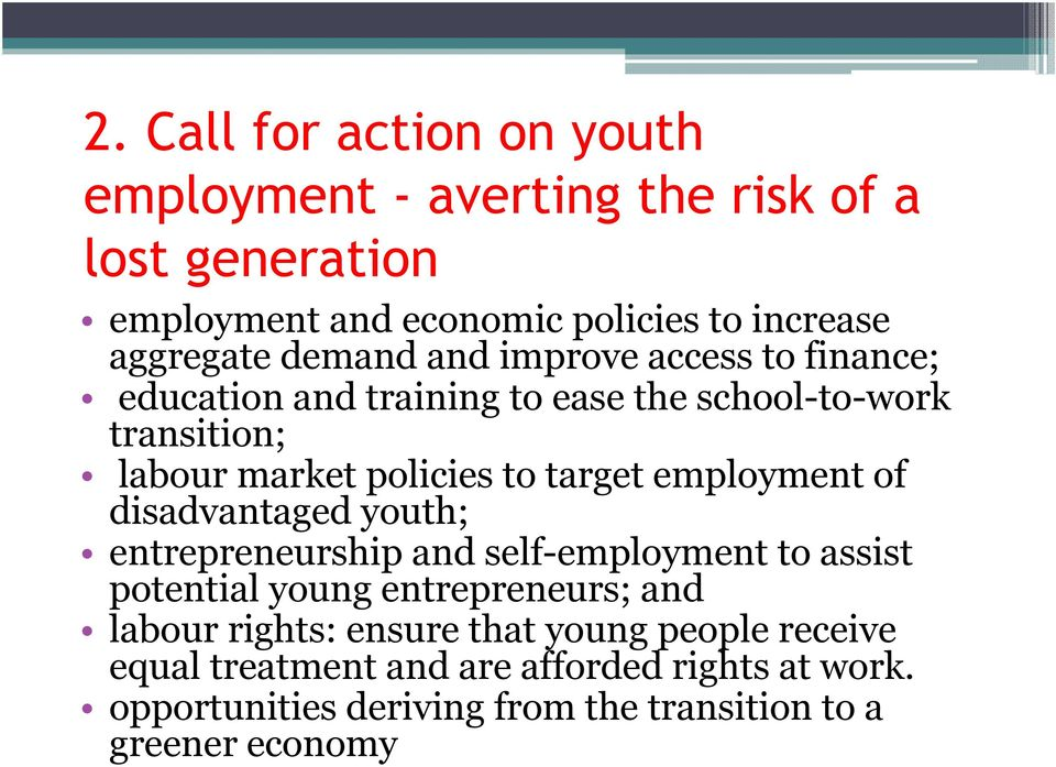 employment of disadvantaged youth; entrepreneurship and self-employment to assist potential young entrepreneurs; and labour rights: