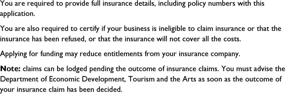 insurance will not cover all the costs. Applying for funding may reduce entitlements from your insurance company.