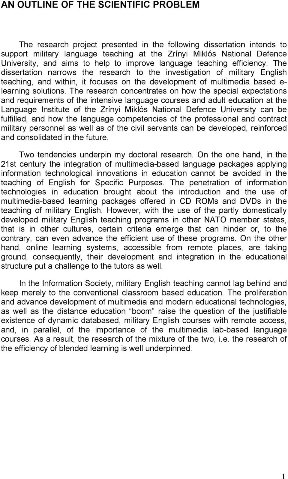 The dissertation narrows the research to the investigation of military English teaching, and within, it focuses on the development of multimedia based e- learning solutions.