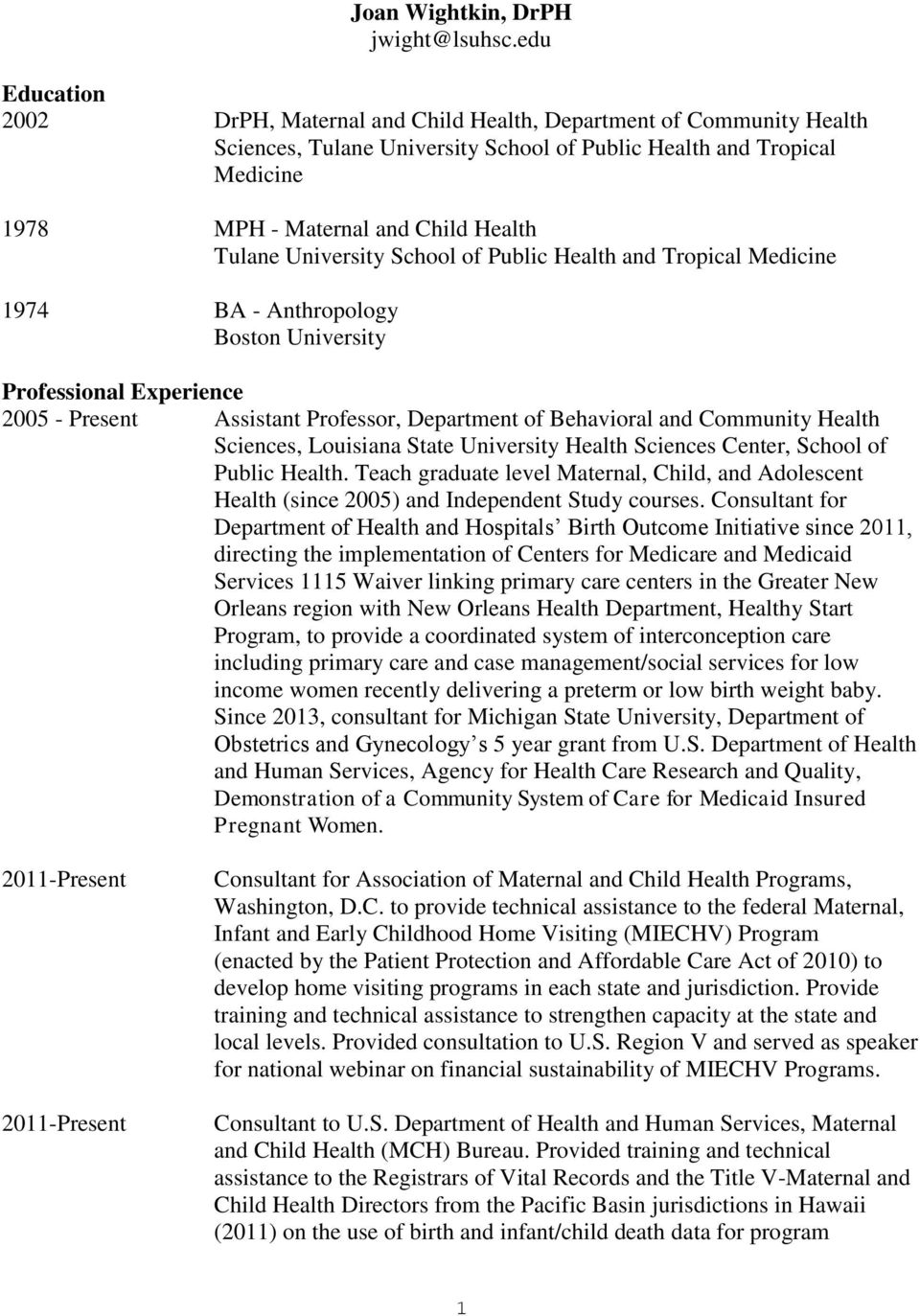 Tulane University School of Public Health and Tropical Medicine 1974 BA - Anthropology Boston University Professional Experience 2005 - Present Assistant Professor, Department of Behavioral and