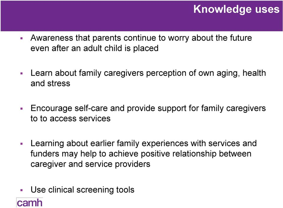for family caregivers to to access services Learning about earlier family experiences with services and funders