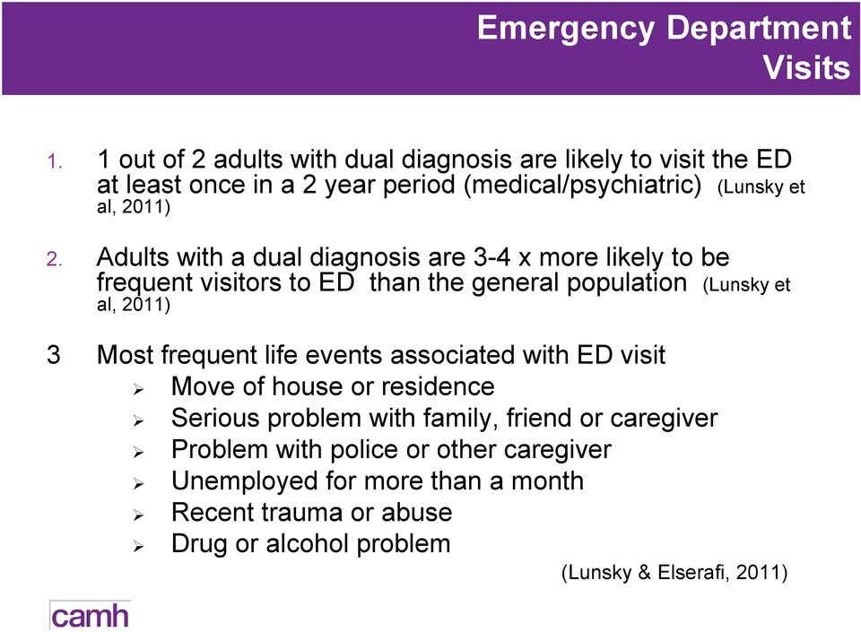 Adults with a dual diagnosis are 3-4 x more likely to be frequent visitors to ED than the general population (Lunsky et al, 2011) 3 Most frequent