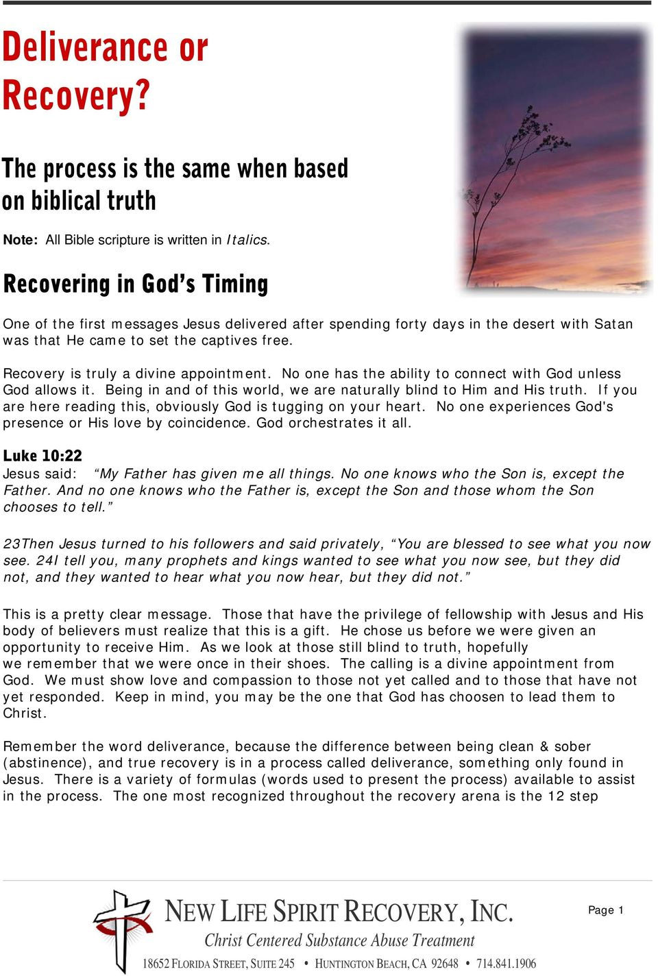 Recovery is truly a divine appointment. No one has the ability to connect with God unless God allows it. Being in and of this world, we are naturally blind to Him and His truth.