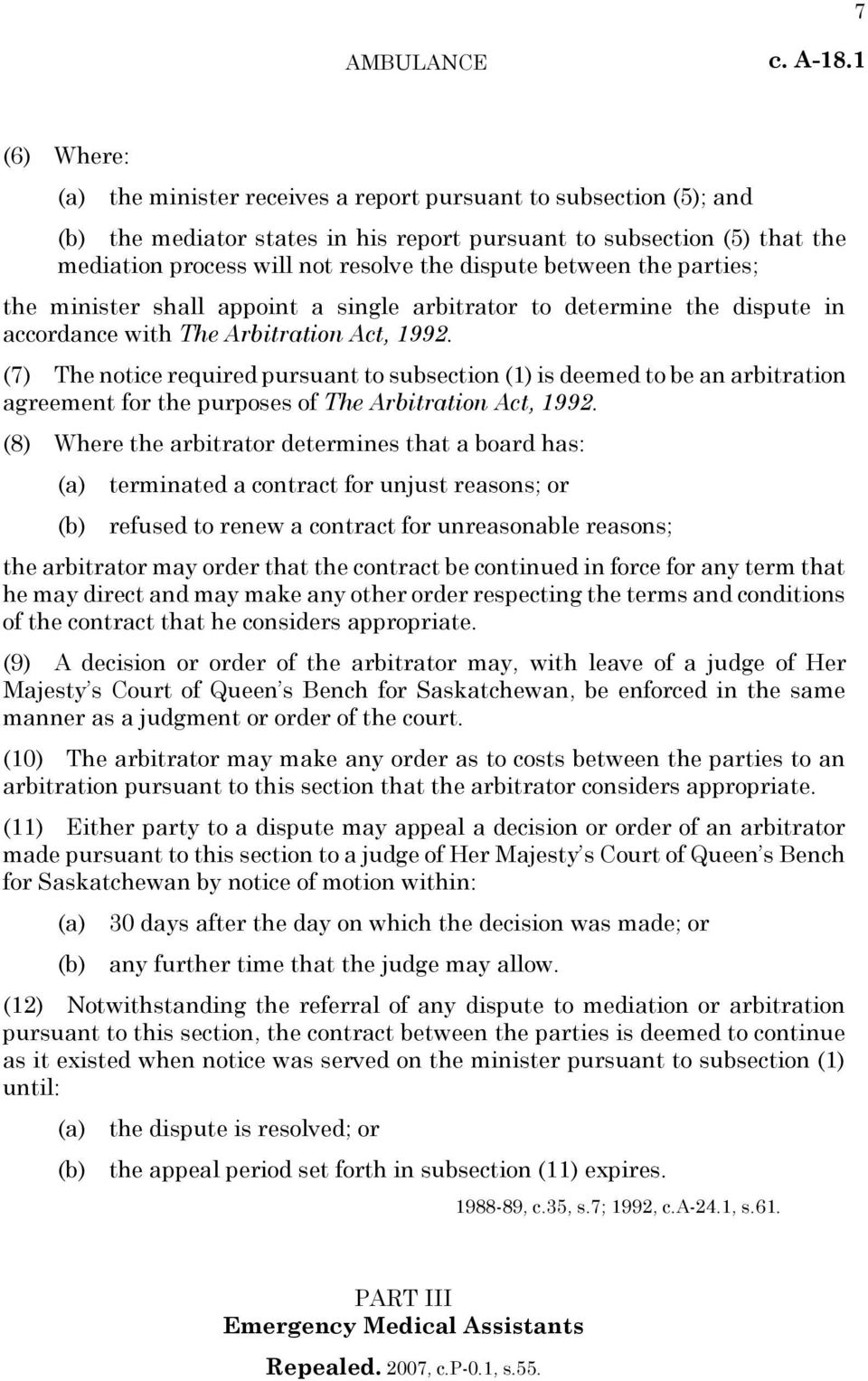 dispute between the parties; the minister shall appoint a single arbitrator to determine the dispute in accordance with The Arbitration Act, 1992.