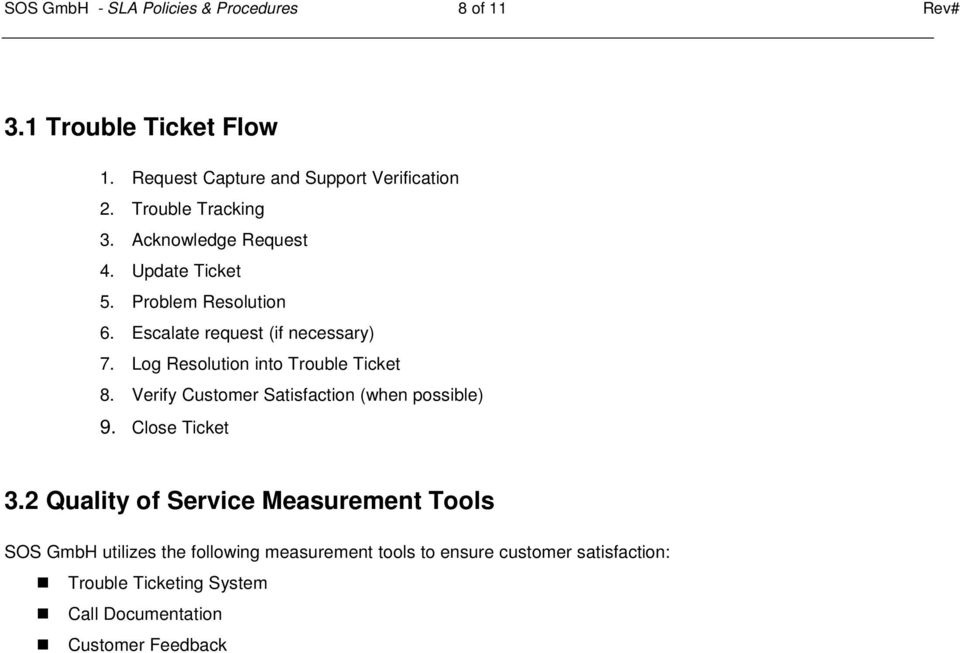Log Resolution into Trouble Ticket 8. Verify Customer Satisfaction (when possible) 9. Close Ticket 3.
