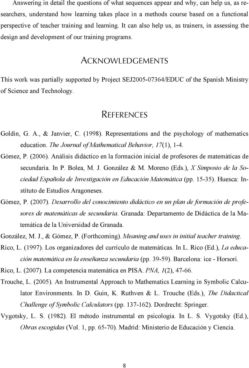 ACKNOWLEDGEMENTS This work was partially supported by Project SEJ2005-07364/EDUC of the Spanish Ministry of Science and Technology. REFERENCES Goldin, G. A., & Janvier, C. (1998).