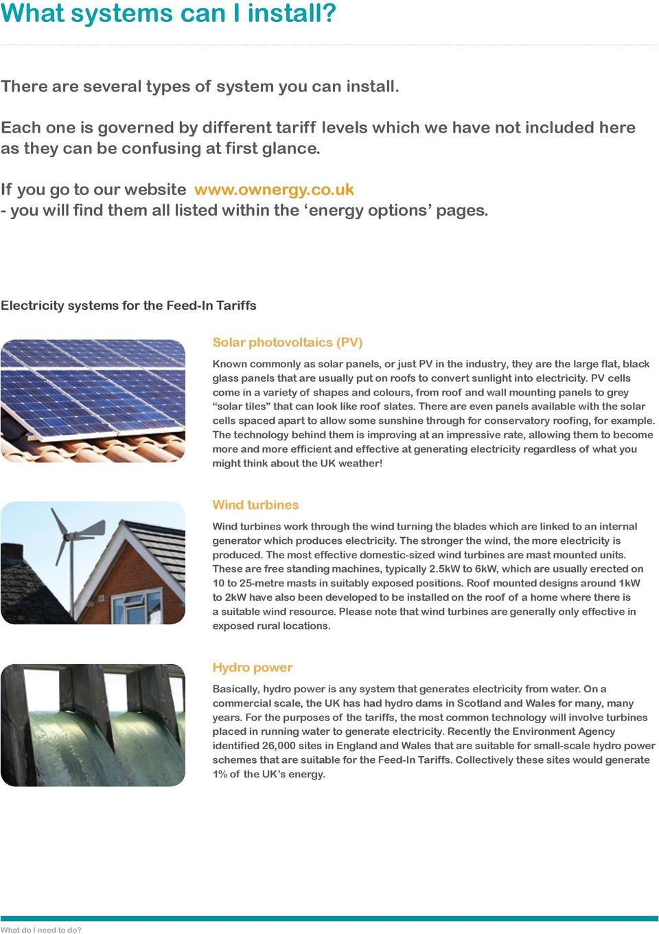 Electricity systems for the Feed-In Tariffs Solar photovoltaics (PV) Known commonly as solar panels, or just PV in the industry, they are the large flat, black glass panels that are usually put on