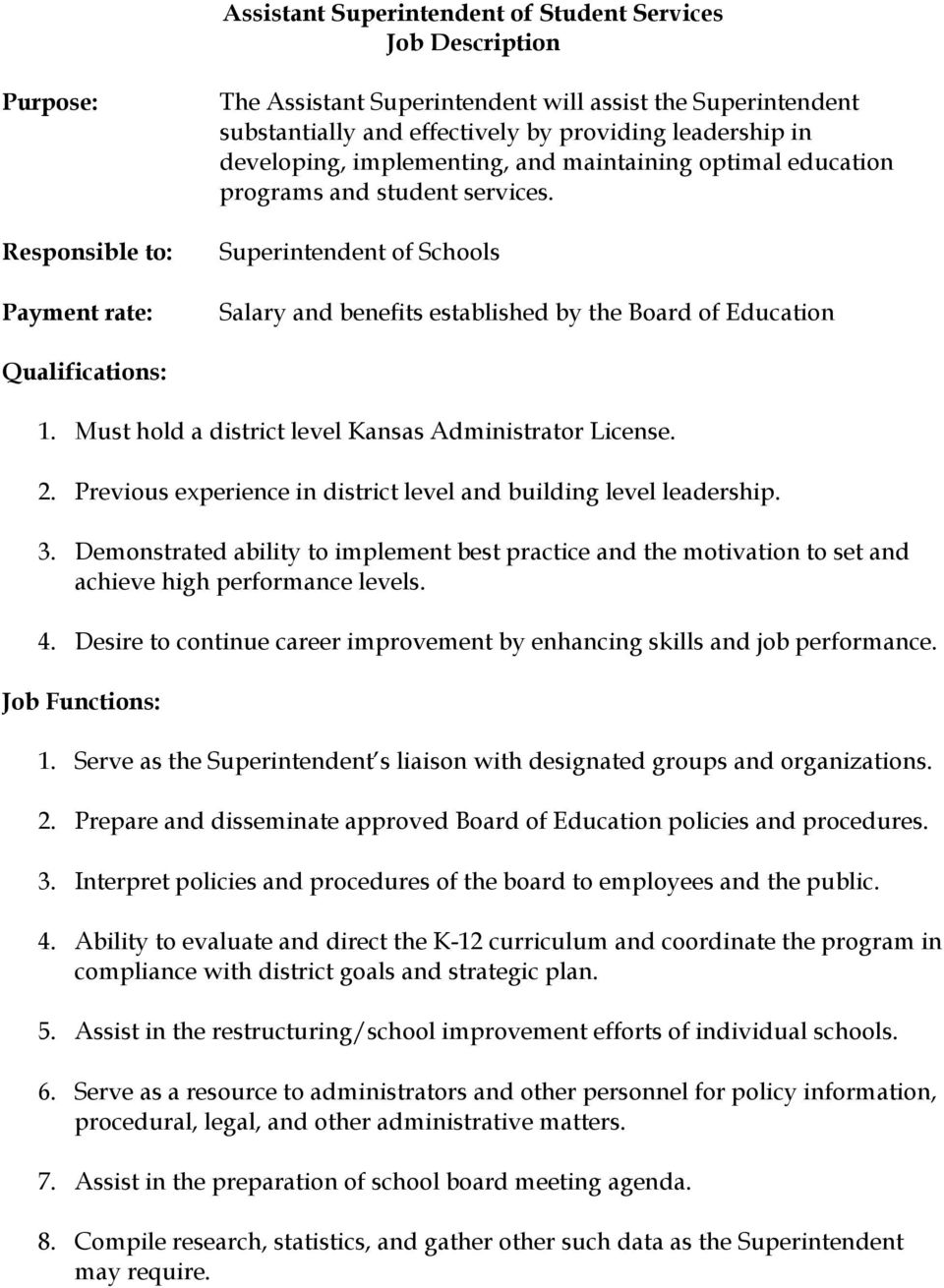 Superintendent of Schools Salary and benefits established by the Board of Education Qualifications: 1. Must hold a district level Kansas Administrator License. 2.