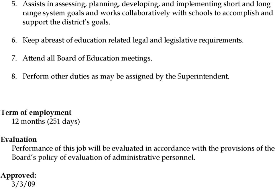 Attend all Board of Education meetings. 8. Perform other duties as may be assigned by the Superintendent.