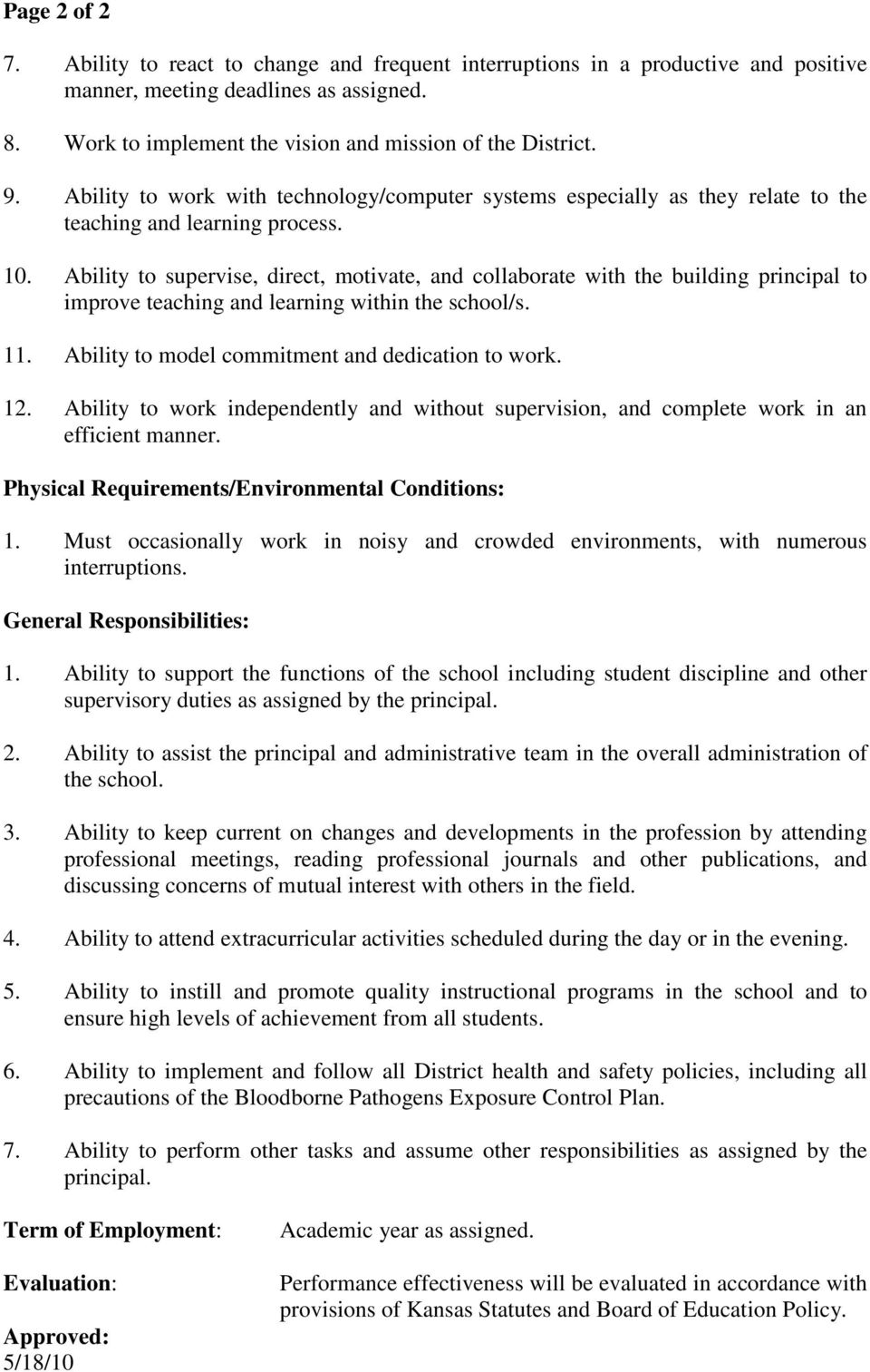 Ability to supervise, direct, motivate, and collaborate with the building principal to improve teaching and learning within the school/s. 11. Ability to model commitment and dedication to work. 12.