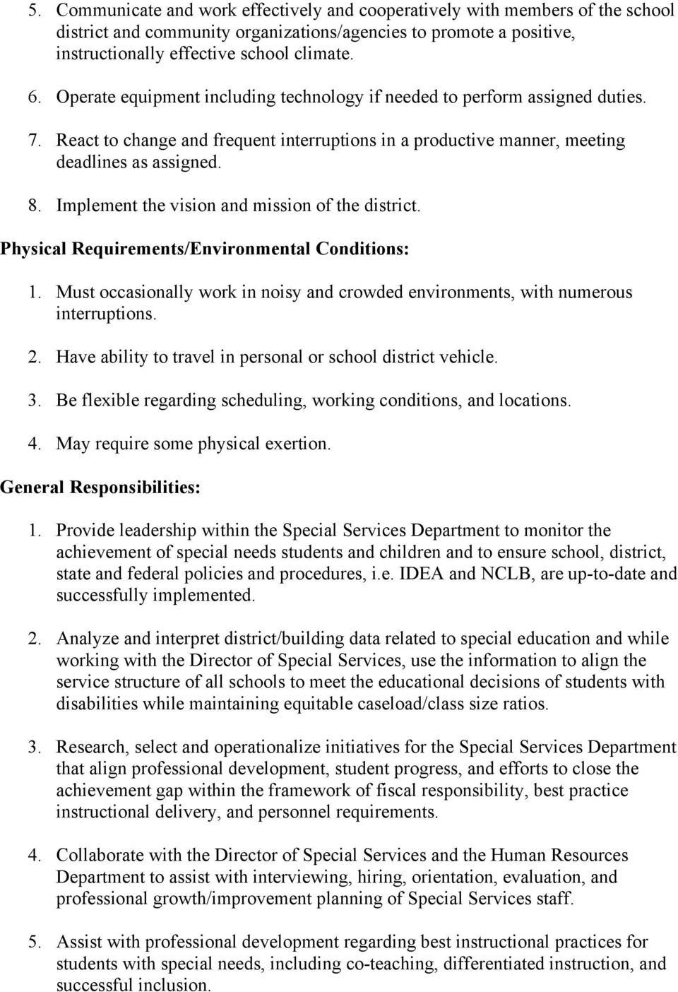Implement the vision and mission of the district. Physical Requirements/Environmental Conditions: 1. Must occasionally work in noisy and crowded environments, with numerous interruptions. 2.