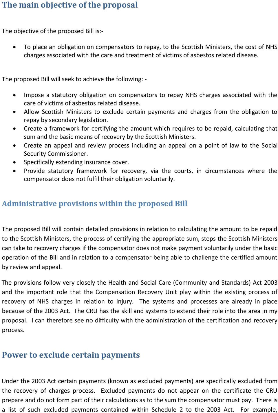 The proposed Bill will seek to achieve the following: - Impose a statutory obligation on compensators to repay NHS charges associated with the care of victims of asbestos related disease.