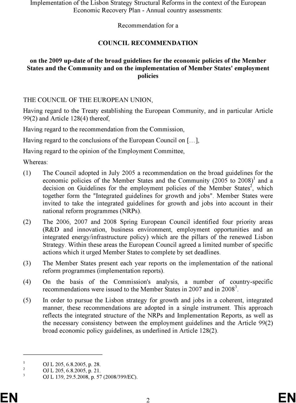 Having regard to the Treaty establishing the European Community, and in particular Article 99(2) and Article 128(4) thereof, Having regard to the recommendation from the Commission, Having regard to