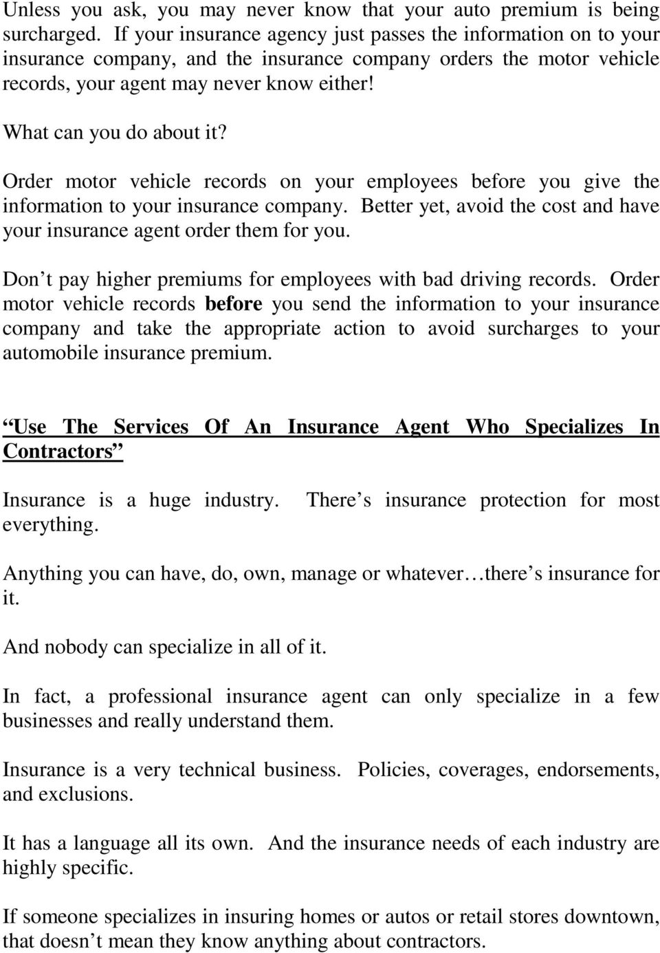 What can you do about it? Order motor vehicle records on your employees before you give the information to your insurance company.