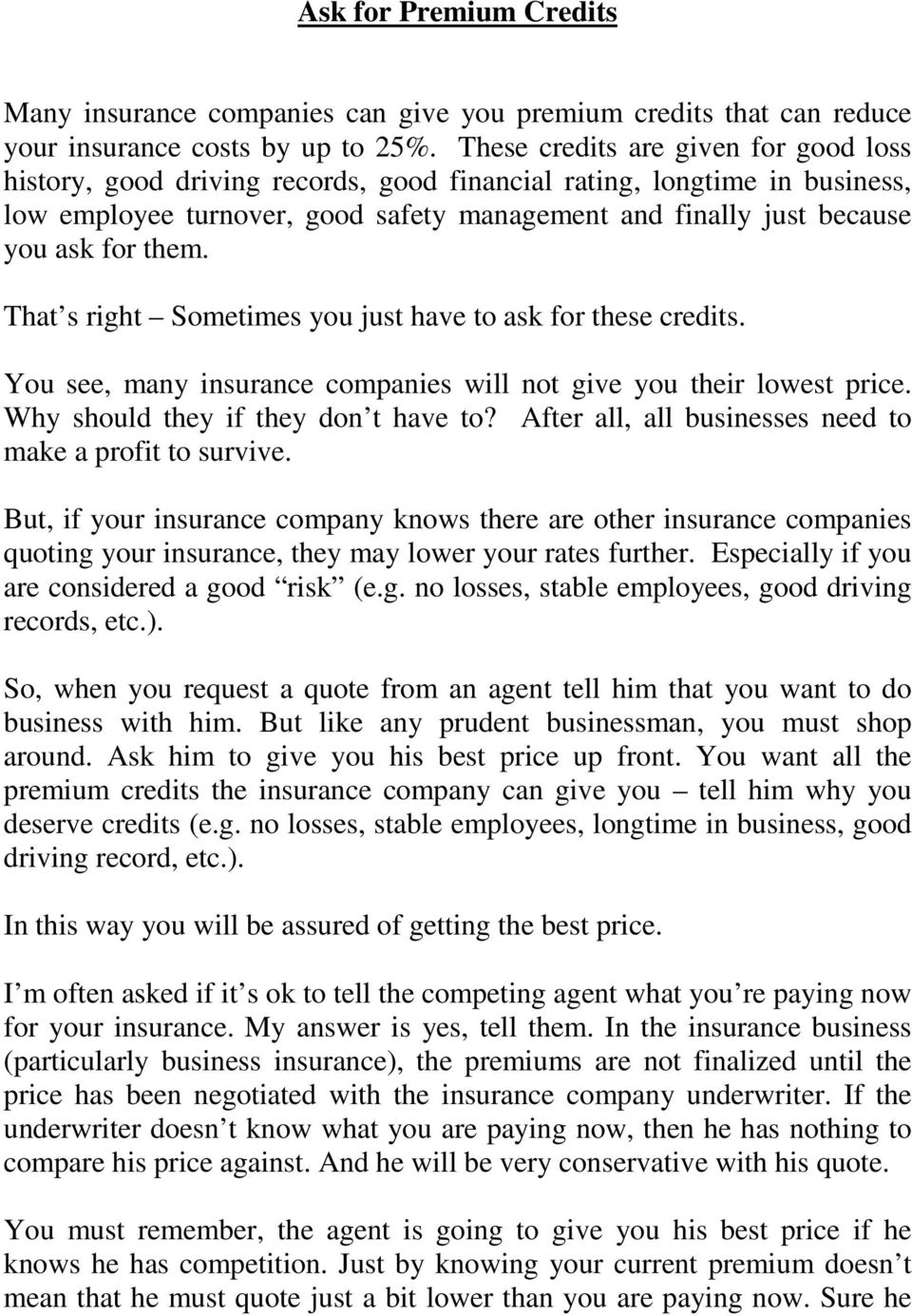 them. That s right Sometimes you just have to ask for these credits. You see, many insurance companies will not give you their lowest price. Why should they if they don t have to?