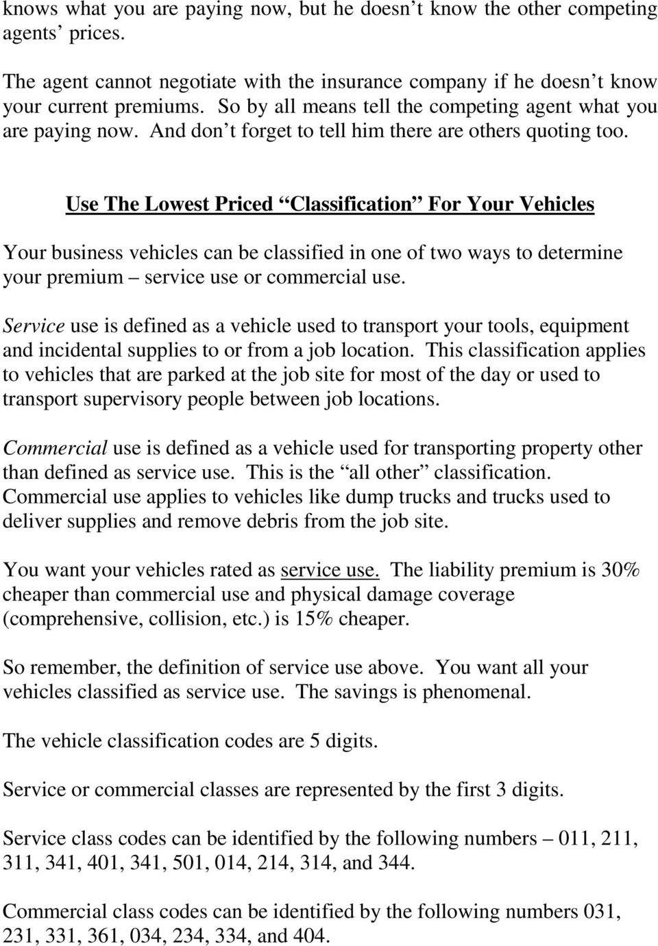 Use The Lowest Priced Classification For Your Vehicles Your business vehicles can be classified in one of two ways to determine your premium service use or commercial use.