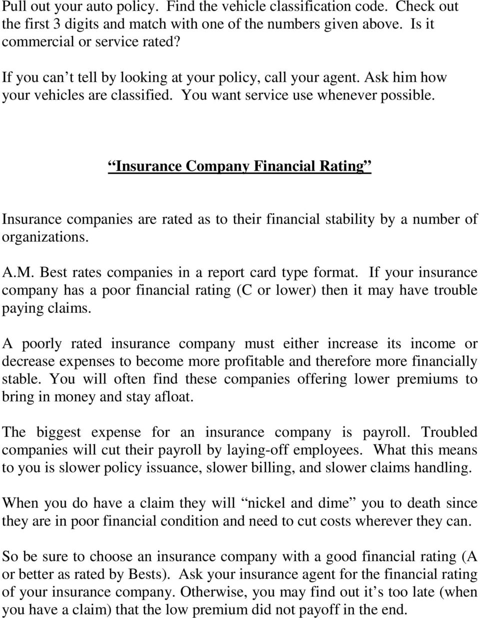 Insurance Company Financial Rating Insurance companies are rated as to their financial stability by a number of organizations. A.M. Best rates companies in a report card type format.