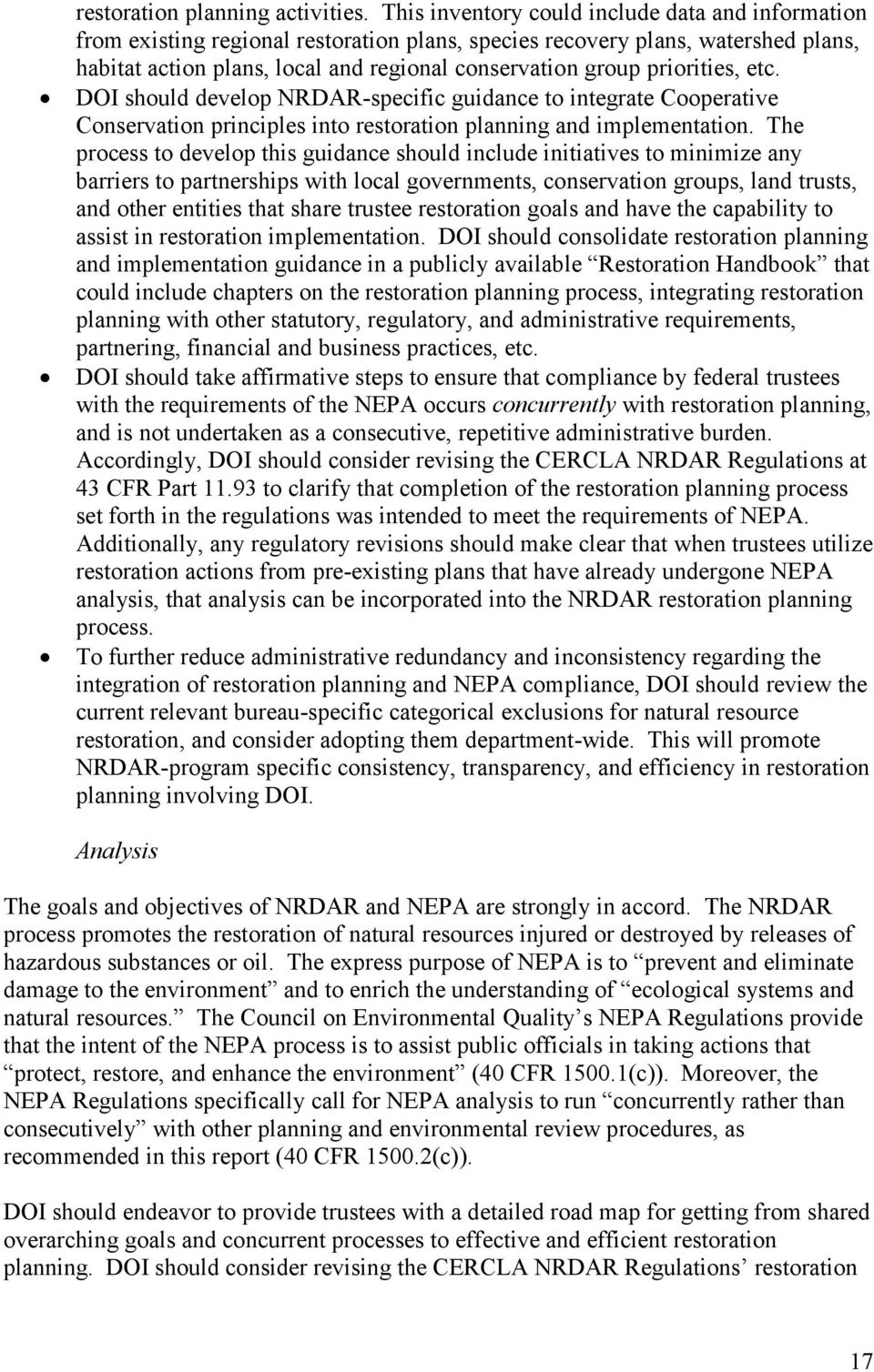 priorities, etc. DOI should develop NRDAR-specific guidance to integrate Cooperative Conservation principles into restoration planning and implementation.