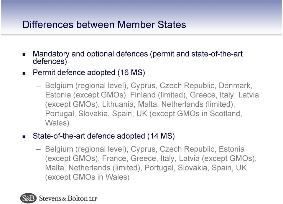 (limited), Portugal, Slovakia, Spain, UK (except GMOs in Scotland, Wales) State-of-the-art defence adopted (14 MS) Belgium (regional level), Cyprus, Czech