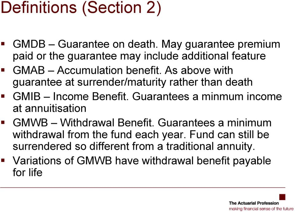 As above with guarantee at surrender/maturity rather than death GMIB Income Benefit.