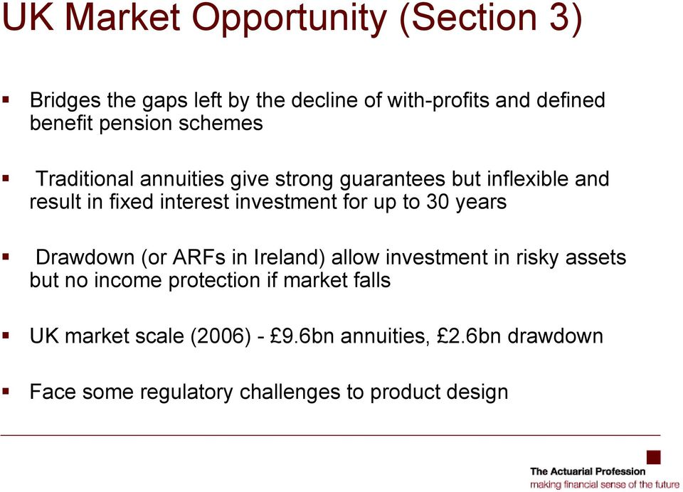 investment for up to 30 years Drawdown (or ARFs in Ireland) allow investment in risky assets but no income