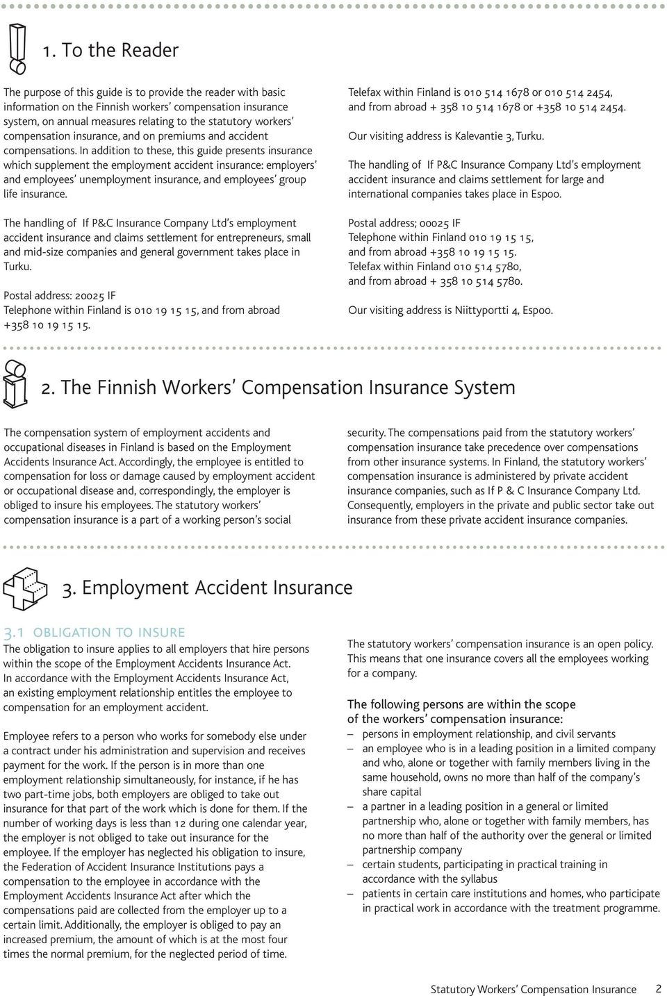 In addition to these, this guide presents insurance which supplement the employment accident insurance: employers and employees unemployment insurance, and employees group life insurance.