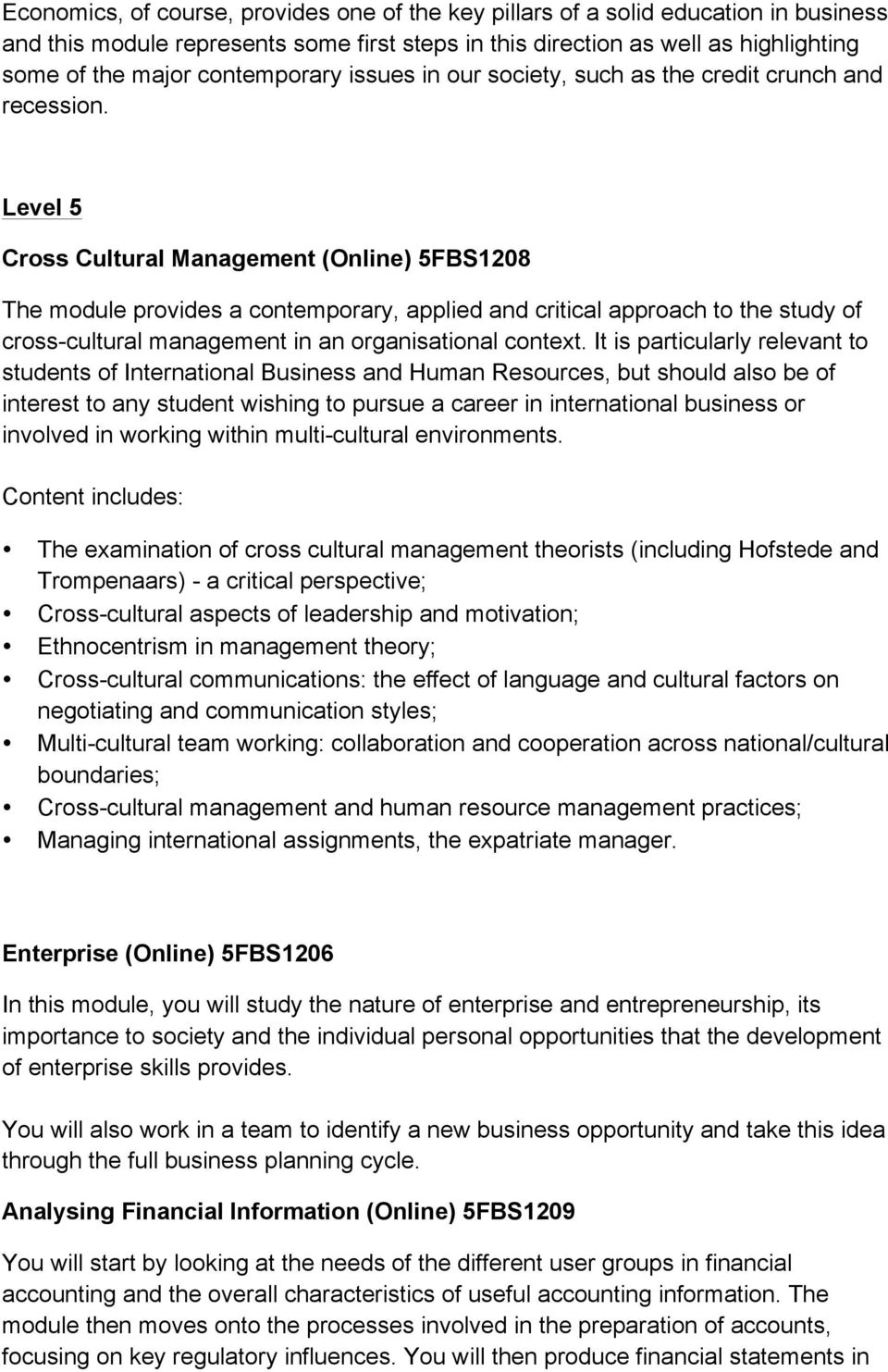 Level 5 Cross Cultural Management (Online) 5FBS1208 The module provides a contemporary, applied and critical approach to the study of cross-cultural management in an organisational context.