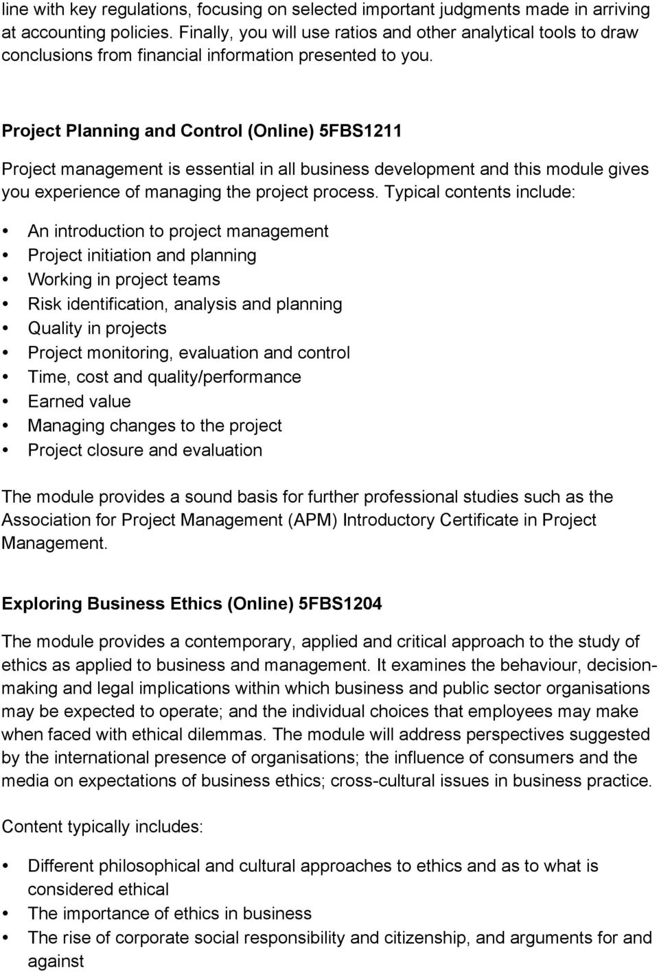 Project Planning and Control (Online) 5FBS1211 Project management is essential in all business development and this module gives you experience of managing the project process.