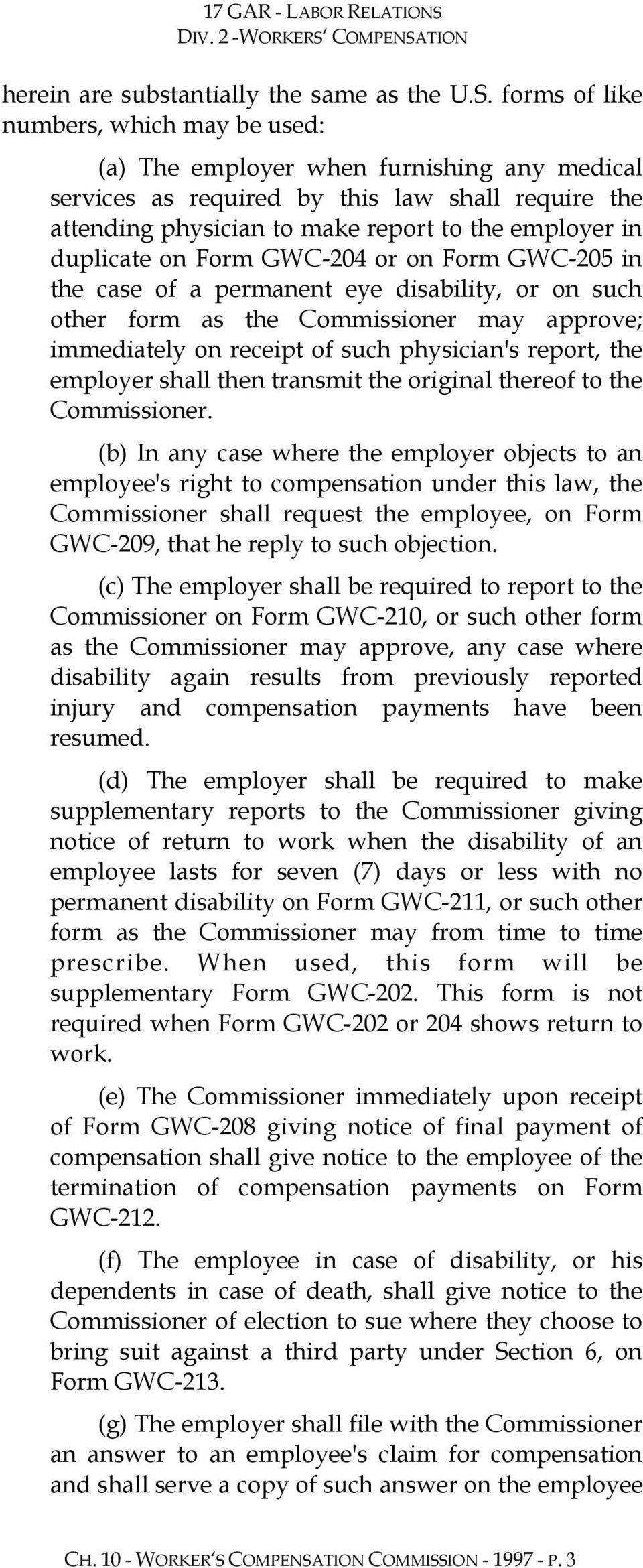 duplicate on Form GWC-204 or on Form GWC-205 in the case of a permanent eye disability, or on such other form as the Commissioner may approve; immediately on receipt of such physician's report, the