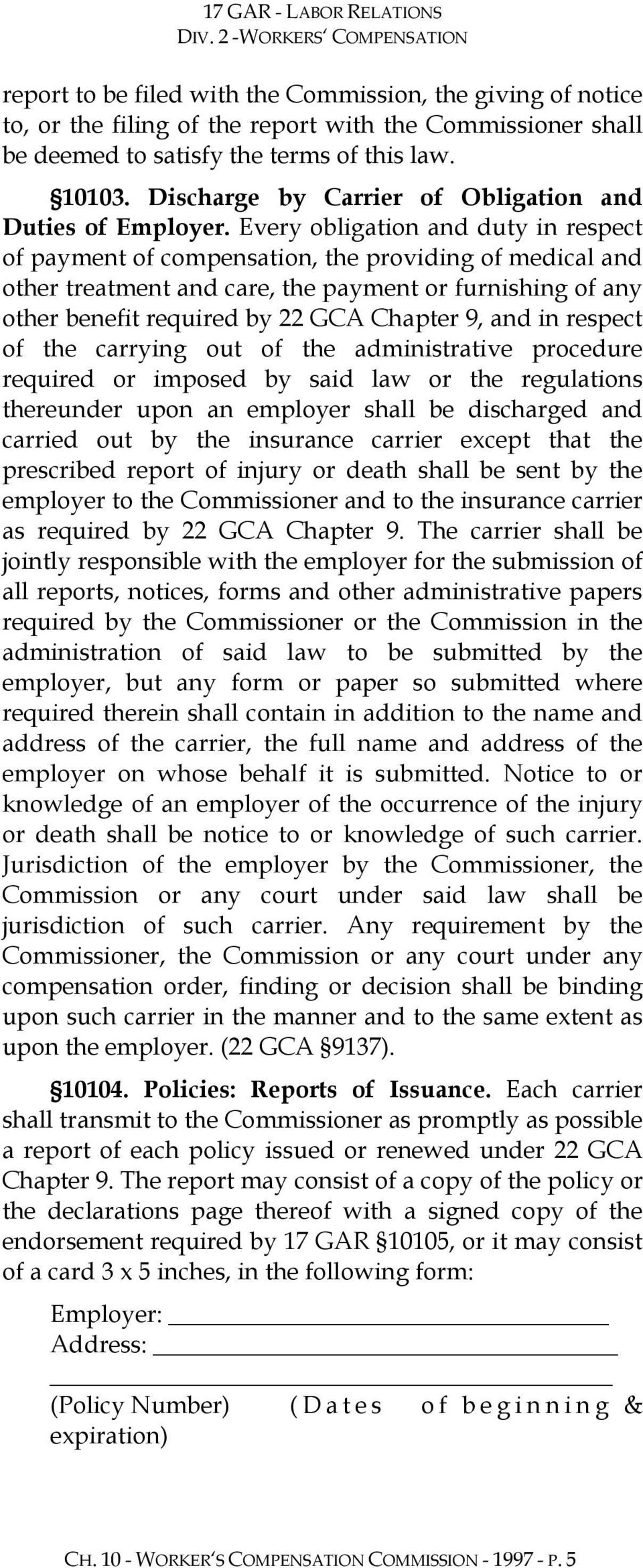 Every obligation and duty in respect of payment of compensation, the providing of medical and other treatment and care, the payment or furnishing of any other benefit required by 22 GCA Chapter 9,