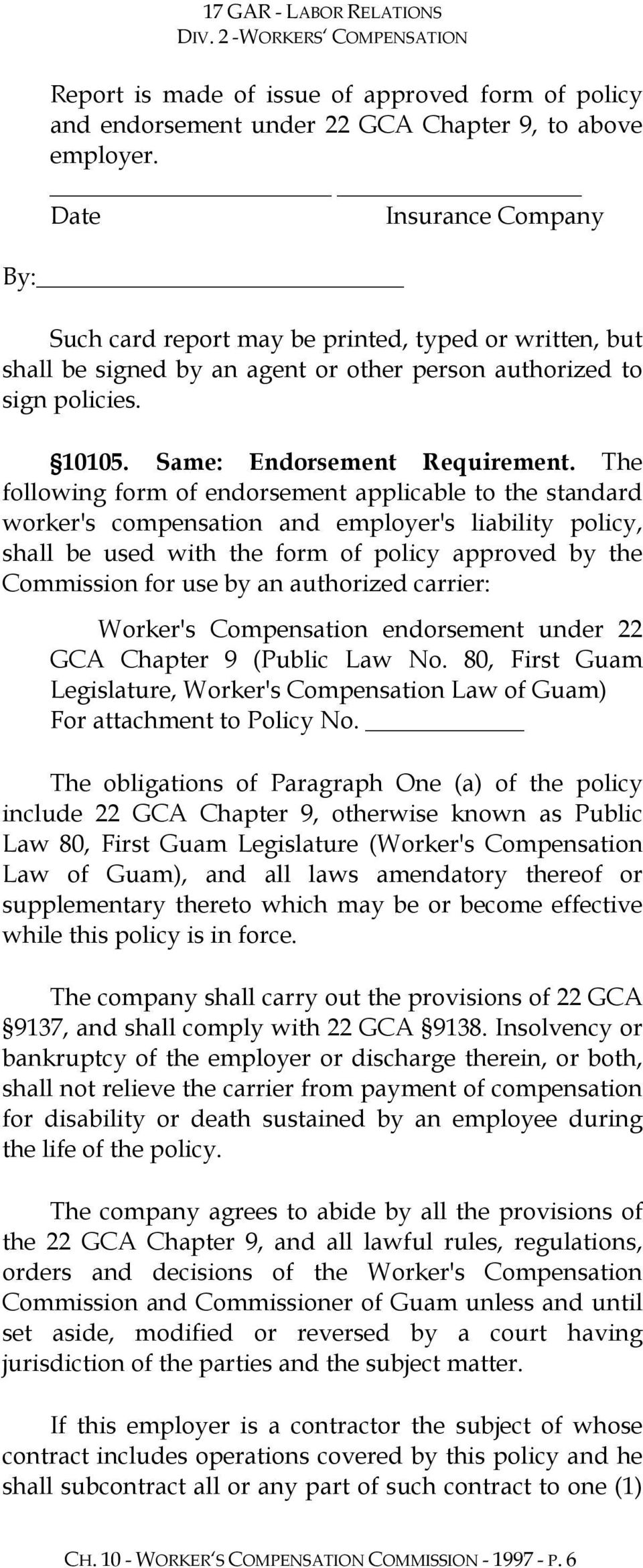 The following form of endorsement applicable to the standard worker's compensation and employer's liability policy, shall be used with the form of policy approved by the Commission for use by an